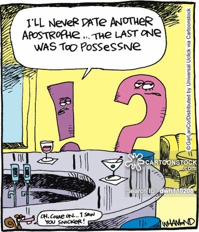 'I'll never date another apostrophe... the last one was too possessive.'